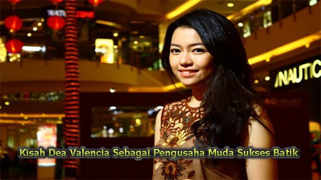 Kisah Dea Valencia Sebagai Pengusaha Muda Sukses Batik