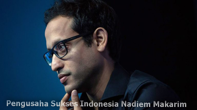 Pengusaha Sukses Indonesia Nadiem Makarim