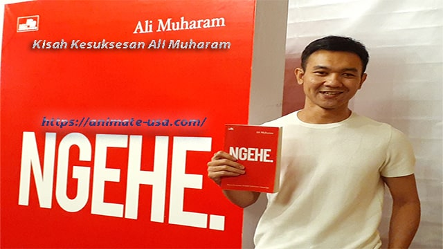 Kisah Kesuksesan Seorang Ali Muharam